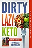 DIRTY, LAZY, KETO: Getting Started: How I Lost 140 Pounds Paperback – September 4, 2018  by Stephanie Laska  (Author), William Laska (Editor)