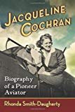 Jacqueline Cochran - Aviator - (May 11, 1906 - August 9, 1980)