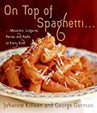 On Top of Spaghetti: Macaroni, Linguine, Penne, and Pasta of Every KindHardcover– October 24, 2006  byJohanne Killeen(Author),George Germon(Author)