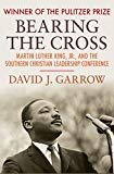 Bearing the Cross: Martin Luther King Jr. and the Southern Christian Leadership Conference By David Garrow