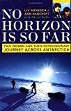 No Horizon Is So Far: Two Women And Their Extraordinary Journey Across Antarctica Hardcover – September 16, 2003  by Ann Bancroft (Author), Liv Arnesen  (Author)