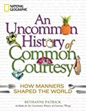 An Uncommon History of Common Courtesy: How Manners Shaped the WorldHardcover– October 18, 2011  byBethanne Patrick(Author)