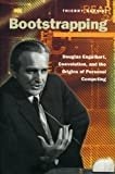 Bootstrapping: Douglas Engelbart, Coevolution, and the Origins of Personal Computing (Writing Science) Hardcover – December 1, 2000  by Thierry Bardini  (Author)