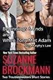 Beginnings and Ends & When Tony Met Adam with Murphy's Law (annotated reissues originally published in 2012, 2011, 2001): Two Troubleshooters Short Stories ... Shorts and Novellas Book 1) Kindle Edition  by Suzanne Brockmann  (Author)