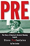 Pre: The Story of America's Greatest Running Legend, Steve Prefontaine Paperback – March 15, 1997  by Tom Jordan  (Author)