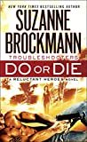 Do or Die: Reluctant Heroes (Troubleshooters Book 18) Kindle Edition  by Suzanne Brockmann  (Author)