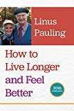 How to Live Longer and Feel Better Paperback – May 1, 2006  by Linus Pauling  (Author)