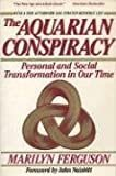The Aquarian Conspiracy: Personal and Social Transformation in Our Time Paperback – September 1, 1987  by Marilyn Ferguson  (Author), John Naisbitt (Foreword)
