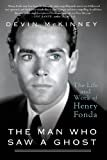 The Man Who Saw a Ghost: The Life and Work of Henry Fonda Paperback – October 22, 2013  by Devin McKinney  (Author)
