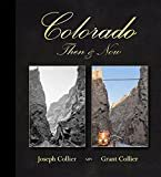 Colorado Then & Now Hardcover –  by Grant Collier  (Author), Joseph Collier  (Author)