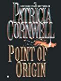 Point of Origin: Scarpetta (Book 9) (Kay Scarpetta) Kindle Edition  by Patricia Cornwell  (Author)