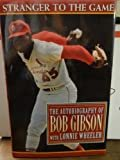 Stranger to the Game: The Autobiography of Bob Gibson Hardcover – September 1, 1994  by Bob Gibson  (Author)