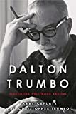Dalton Trumbo: Blacklisted Hollywood Radical (Screen Classics) Kindle Edition  by Larry Ceplair (Author), Christopher Trumbo  (Author)