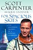 For Spacious Skies: The Uncommon Journey of a Mercury Astronaut by Scott Carpenter Kris Stoever (2002-01-01)