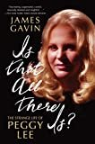 IsThat All There Is?: The Strange Life of Peggy LeeKindle Edition  byJames Gavin(Author)