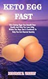 KETO EGG FAST: How Eating Eggs Can Benefit Your Health And Help You Lose 20kg Within Ten Days And A Cookbook To Help You Get Started Quickly Kindle Edition  by Deborah E. Wright (Author)  Format: Kindle Edition
