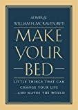 Make Your Bed: Little Things That Can Change Your Life...And Maybe the World Hardcover – April 4, 2017  by Admiral William H. McRaven (Author)
