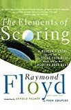 The Elements of Scoring: A Master's Guide to the Art of Scoring Your Best When You're Not Playing Your Best Paperback – April 27, 2000  by Raymond Floyd (Author), Fred Couples (Author