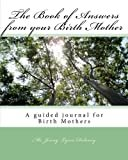The Book of Answers from your Birth Mother: A guided journal for Birthmothers to share thier life story by Ms. Jenny Lynn Delaney (2010-09-26)Mass
