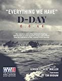 Everything We Have: D-Day 6.6.'44 Hardcover – March 5, 2019  by Gordon H. Mueller (Author), & 2 more