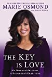 The Key Is Love: My Mother's Wisdom, A Daughter's Gratitude Hardcover – April 2, 2013  by Marie Osmond  (Author), Marcia Wilkie  (Author)
