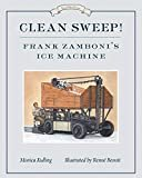Clean Sweep! Frank Zamboni's Ice Machine: Great Idea Series Hardcover – January 5, 2016  by Monica Kulling  (Author), Renne Benoit (Illustrator)