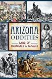 Arizona Oddities: Land of Anomalies & Tamales (American Legends)Kindle Edition  byMarshall Trimble(Author)