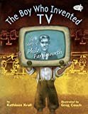 The Boy Who Invented TV: The Story of Philo Farnsworth Paperback – February 11, 2014  by Kathleen Krull  (Author), Greg Couch (Illustrator)