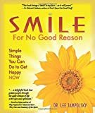 Smile for No Good Reason: Simple Things You Can Do to Get Happy NOWPaperback – February 15, 2008  byLee Jampolsky(Author)