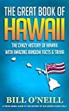 The Great Book of Hawaii: The Crazy History of Hawaii with Amazing Random Facts & Trivia (A Trivia Nerds Guide to the History of the United States 7)Kindle Edition  byBill O'Neill(Author)