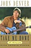 Take Me Home: An AutobiographyKindle Edition  byJohn Denver(Author),Arthur Tobier(Author)