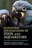 Scientific Foundations of Zoos and Aquariums: Their Role in Conservation and Research1st Edition  byAllison B. Kaufman(Editor),Meredith J. Bashaw(Editor),&1more