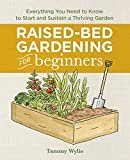 Raised Bed Gardening for Beginners: Everything You Need to Know to Start and Sustain a Thriving GardenPaperback – July 9, 2019  byTammy Wylie(Author)
