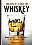 Beginner's Guide to Whiskey: Traditions, Types, and Tastes of the Ultimate SpiritPaperback – April 7, 2020  bySam Green(Author)