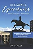 Delaware Eyewitness: Behind the Scenes in the First StatePaperback – February 26, 2020  byJohn Riley(Author)