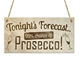 LWF Tonight's Forecast Prosecco! Wine Alcohol Hanging Plaque Friendship Gift Sign  by LWF