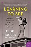 Learning to See: A Novel of Dorothea Lange, the Woman Who Revealed the Real America Kindle Edition  by Elise Hooper  (Author)