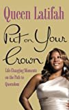 Put on Your Crown: Life-Changing Moments on the Path to Queendom Kindle Edition  by Queen Latifah  (Author)