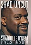 Shaq Uncut: My StoryHardcover – Large Print, November 15, 2011  byShaquille O'Neal(Author),Jackie MacMullan
