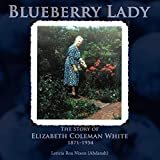 Blueberry Lady: The Story of Elizabeth Coleman White 1871-1954  byLeticia Roa Nixon (Ahdanah)(Author)