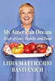 My American Dream: A Life of Love, Family, and Food Hardcover – Deckle Edge, April 3, 2018  by Lidia Matticchio Bastianich (Author)