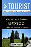 Greater Than a Tourist – Guadalajara Mexico: 50 Travel Tips from a Local  byJuan Uribe(Author),&2more