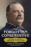The Forgotten Conservative: Rediscovering Grover ClevelandKindle Edition  byJohn M. Pafford(Author)