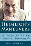 Heimlich's Maneuvers: My Seventy Years of Lifesaving Innovation Kindle Edition  by Henry J. Heimlich  (Author)