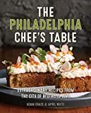 The Philadelphia Chef's Table: Extraordinary Recipes From The City of Brotherly Love Kindle Edition  by Adam Erace (Author), April White  (Author)