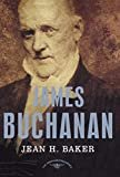 James Buchanan: The American Presidents Series: The 15th President, 1857-1861 Hardcover – June 7, 2004  by Jean H. Baker  (Author), Arthur M. Schlesinger Jr. (Editor)
