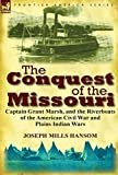 The Conquest of the Missouri: Captain Grant Marsh, and the Riverboats of the American Civil War and Plains Indian Wars Hardcover – December 12, 2011  by Joseph Mills Hansom (Author)
