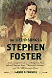 """The Life and Songs of Stephen Foster: A Revealing Portrait of the Forgotten Man Behind """"Swanee River,"""" """"Beautiful Dreamer,"""" and """"My Old Kentucky Home""""Kindle Edition  byJoAnne O'Connell(Author)"""
