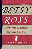 Betsy Ross and the Making of America Kindle Edition  by Marla R. Miller  (Author)