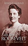 Edith Kermit Roosevelt: Creating the Modern First Lady Kindle Edition  by Lewis L. Gould  (Author)